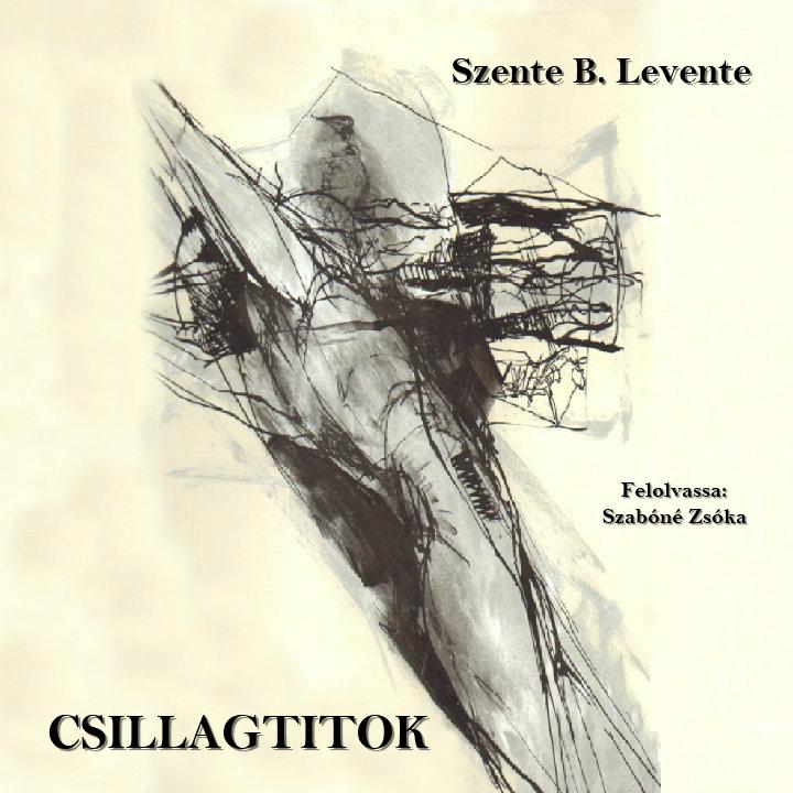 Szente B. Levente: Csillagtitok (Versek) (Előadja: Szabóné Zsóka)