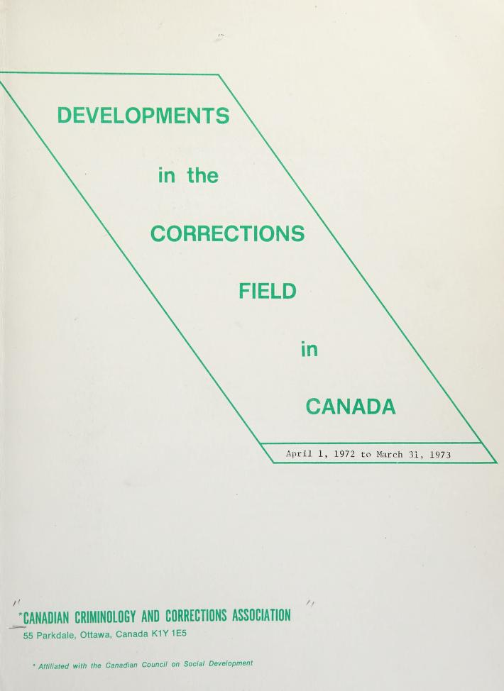 Developments in the corrections field in Canada, April 1, 1972 to March 31, 1973 = by Canadian Criminology and Corrections Association.