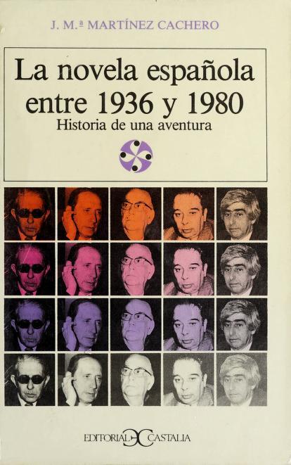 La novela española entre 1936 y 1980 by José Maria Martínez Cachero