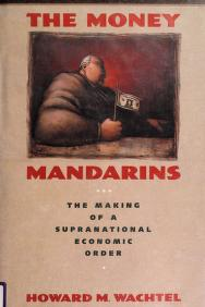 Cover of: The money mandarins   Howard M. Wachtel