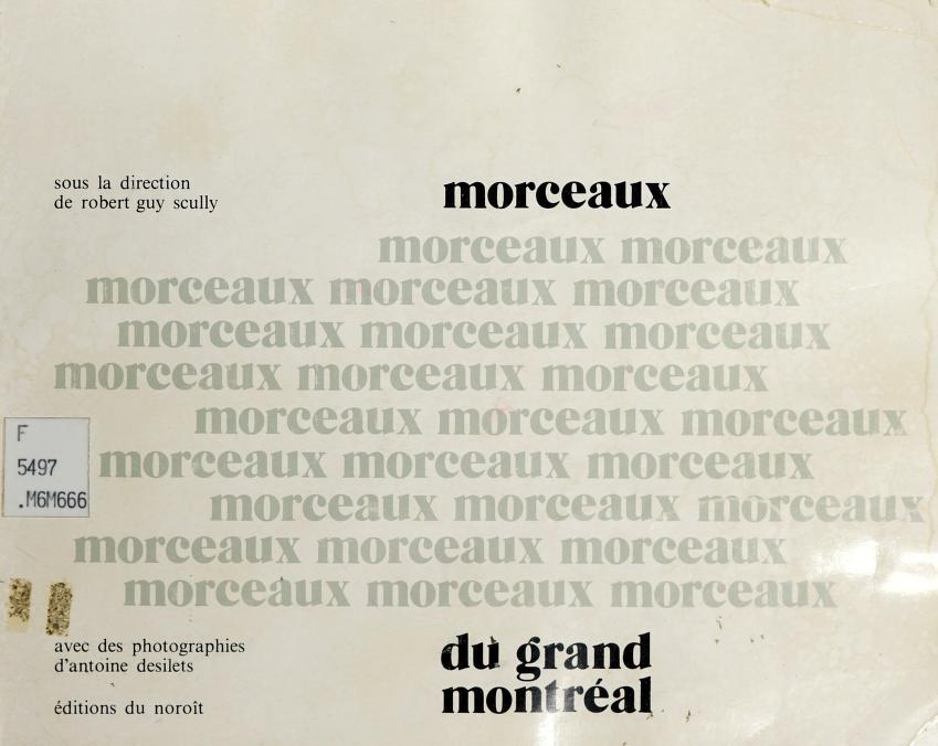Morceaux du grand Montréal by sous la direction de Robert Guy Scully ; avec des photographies d'Antoine Desilets.