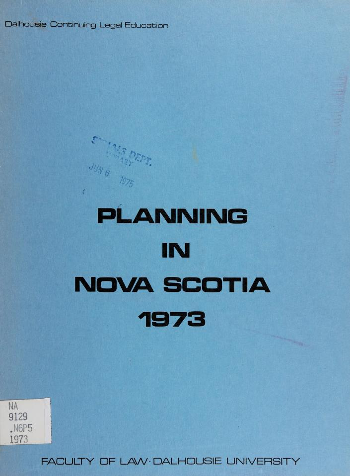 Planning in Nova Scotia 1973 by edited by H. N. Janisch, S. M. Makuch ; sponsored by the Faculty of Law and the Administrative Law Section of the Canadian Bar Association.