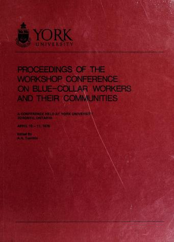 Cover of: Proceedings of the Workshop Conference on Blue-Collar Workers and Their Communities | Workshop Conference on Blue-Collar Workers and Their Communities (1975 York University)
